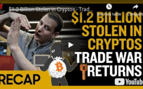 Recap May 12: $1.2 Billion Stolen in Cryptos - Trade War Returns (Recap Ep018)