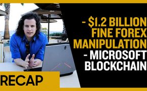 Recap May 19: $1.2 Billion Fine Forex Manipulation - Microsoft starts Blockchain (Recap Ep019)