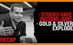 Stocks have record June - Gold & Silver Explode (Recap Ep025)
