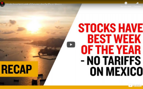 Recap June 09 Stocks have best week of the year - No Tariffs on Mexico (Recap Ep022)