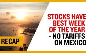 Recap Jun 9: Stocks have best week of the year - No Tariffs on Mexico (Recap Ep022)