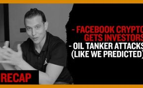 Facebook Crypto gets investors - Oil Tanker Attacks (like we predicted) (Recap Ep023)