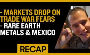 Recap June 02 Markets Drop on Trade War Fears - Rare Earth Metals & Mexico (Recap Ep021)