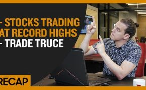 Recap July 7: Stocks Trading at Record Highs - Trade Truce (Recap Ep026)
