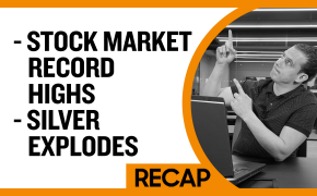 Recap July 21: Stock Market Record Highs - Silver explodes (Recap Ep028)