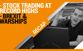 Recap June 28: Stock Trading at Record Highs - Brexit & Warships (Recap Ep029)