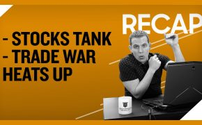 Recap August 25: Stocks Tank - Trade War Heats Up (Recap Ep033)