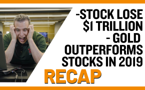 Recap August 11: Stock Lose $1 Trillion - Gold Outperforms Stocks in 2019 (Recap Ep031)