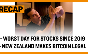 Recap August 18: Worst Day for Stocks since 2019 - New Zealand Makes Bitcoin Legal (Recap Ep032)