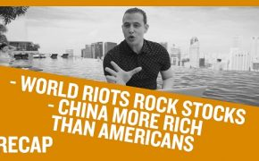 Recap October 27: World Riots Rock Stocks - China More Rich than Americans (Recap Ep042)
