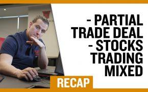 Recap October 20: Partial Trade Deal - Stocks Trading Mixed (Recap Ep041)