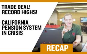Recap November 10: Trade Deal Record Highs - California Pension System in Crisis (Recap Ep044)