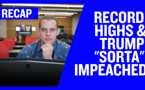 "Recap December 22: Record Highs & Trump ""sorta"" Impeached (Recap Ep050)"