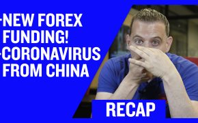Recap January 26: New Forex Funding! - Coronavirus from China (Recap Ep055)