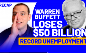 Recap May 9: Warren Buffett loses $50 billion - Record unemployment (Recap Ep070)