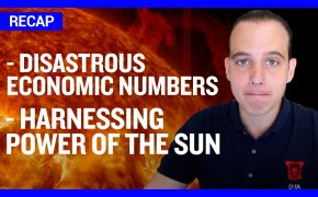 Recap August 2: Disastrous Economic Numbers - Harnessing Power of the Sun  (Recap Ep082)