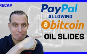 Recap October 25: Paypal Now Allows Bitcoin - Oil slides (Recap Ep094)