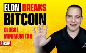 Recap June 6: Elon Musk Breaks Bitcoin Again, Minimum Global Tax, Meme Stocks Explode (Recap Ep126)
